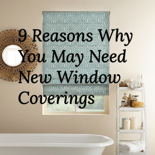 9 Reasons Why You May Need New Window Coverings