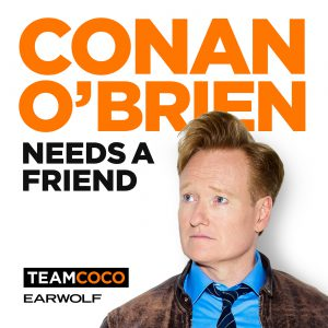 Conan O'Brien Needs A Friend Team Coco Podcast