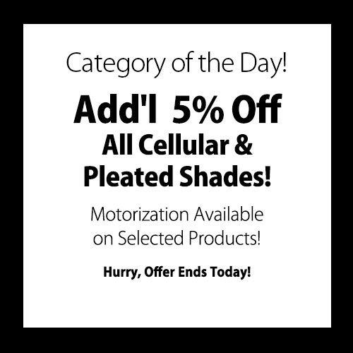 Add'l 5% Off Cellular & Pleated Shades