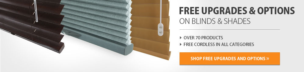 Free upgrades and options on blinds and shades