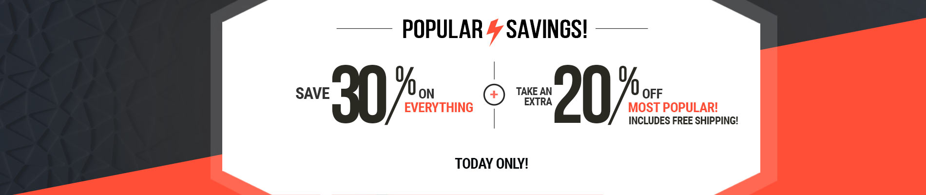 Save 30% on Everything + 20% Off Most Popular